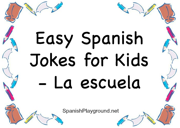 Easy Spanish Jokes for Kids - La Escuela - Spanish Playground