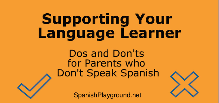 Dos and don'ts for parents of Spanish learners.