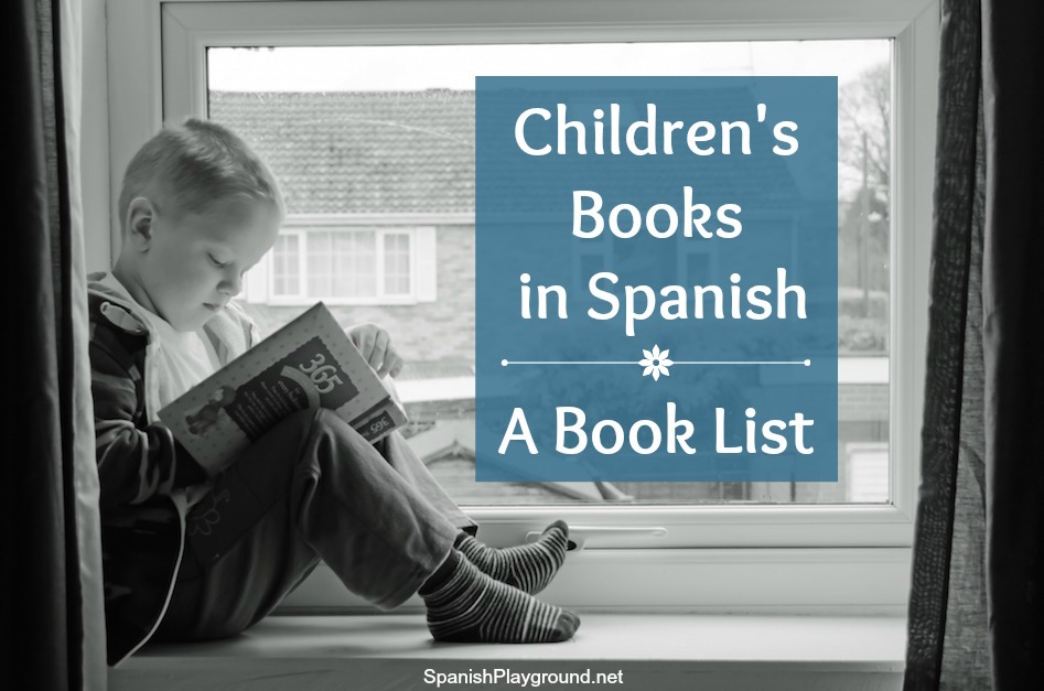 This book list of Spanish books for kids includes board books, picture books and chapter books.