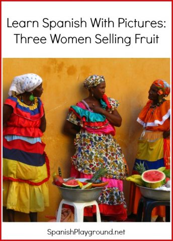 Learn Spanish with Pictures with a photo of three women selling fruit.