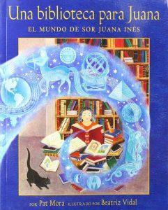 A library for Juana is a biography of the Mexican poet Sor Juana Inés de la Cruz.